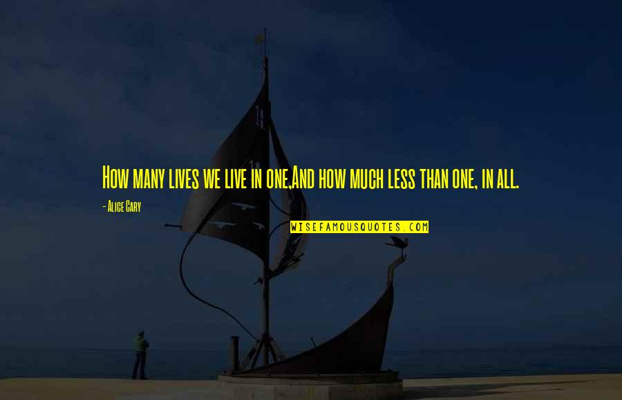 Cary Quotes By Alice Cary: How many lives we live in one,And how