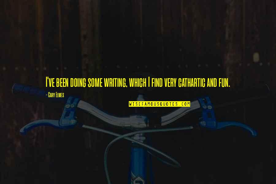 Cary Quotes By Cary Elwes: I've been doing some writing, which I find