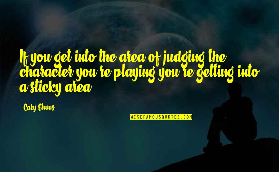 Cary Quotes By Cary Elwes: If you get into the area of judging