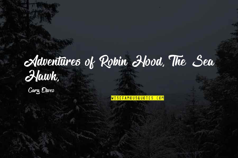Cary Quotes By Cary Elwes: Adventures of Robin Hood, The Sea Hawk,