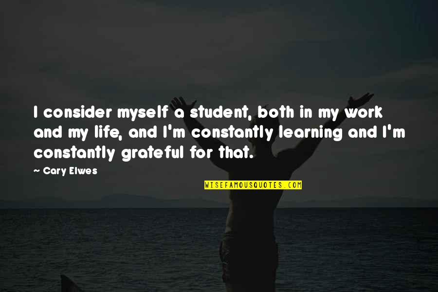 Cary Quotes By Cary Elwes: I consider myself a student, both in my