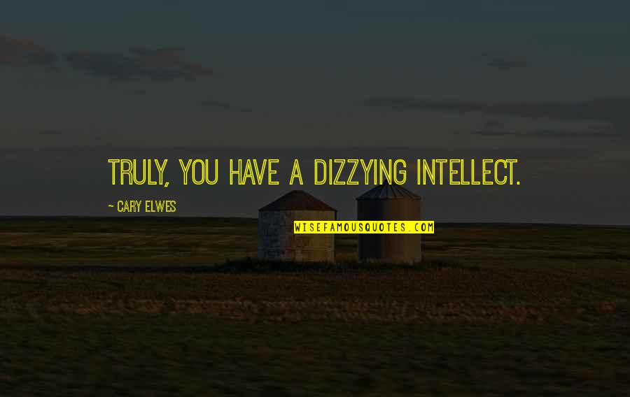 Cary Quotes By Cary Elwes: Truly, you have a dizzying intellect.