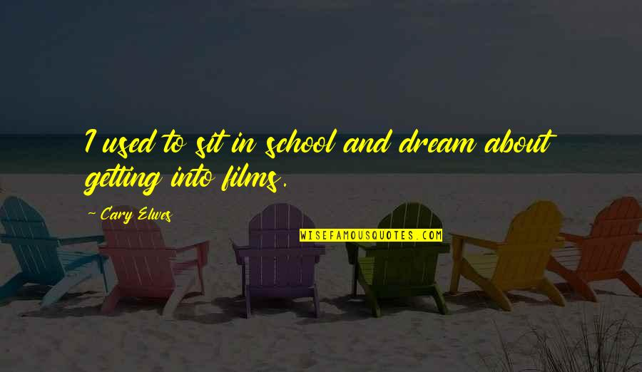 Cary Quotes By Cary Elwes: I used to sit in school and dream