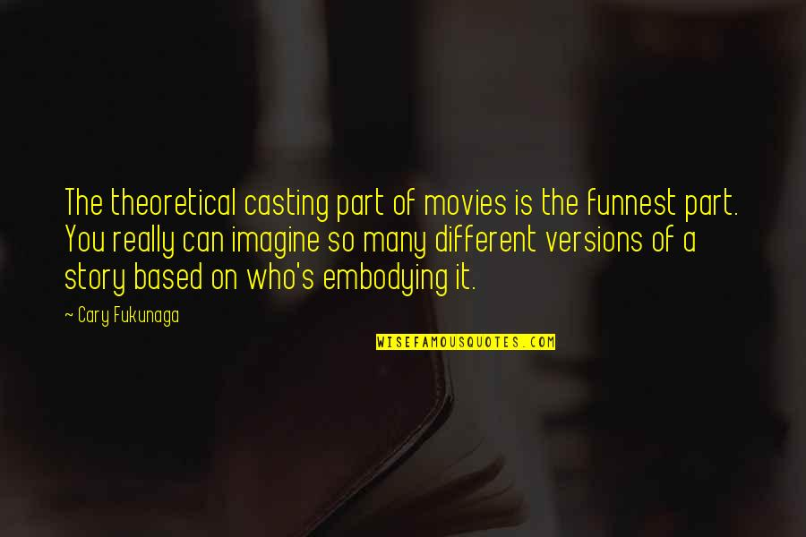 Cary Quotes By Cary Fukunaga: The theoretical casting part of movies is the