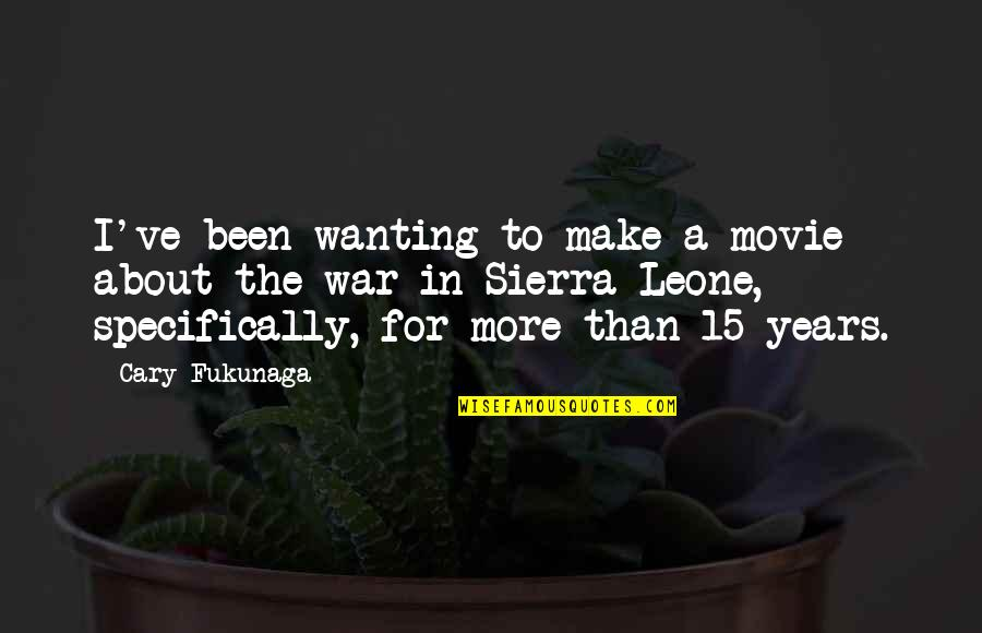 Cary Quotes By Cary Fukunaga: I've been wanting to make a movie about