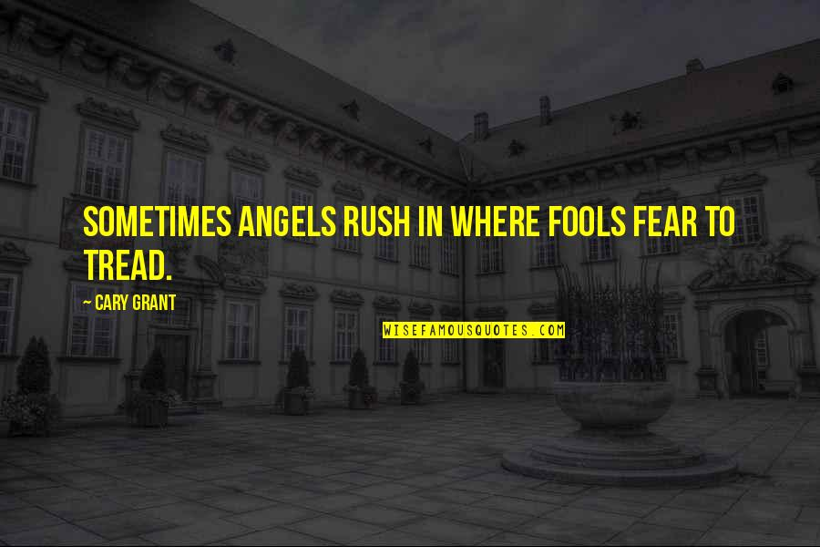 Cary Quotes By Cary Grant: Sometimes angels rush in where fools fear to