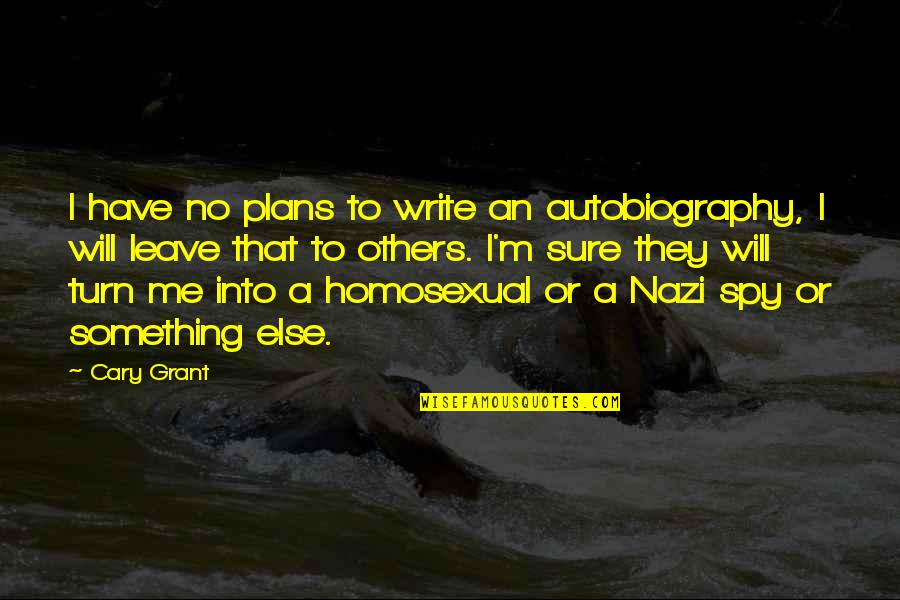 Cary Quotes By Cary Grant: I have no plans to write an autobiography,