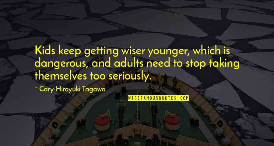 Cary Quotes By Cary-Hiroyuki Tagawa: Kids keep getting wiser younger, which is dangerous,