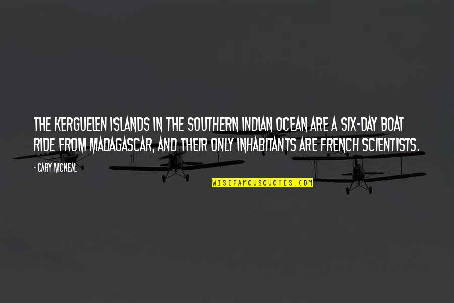 Cary Quotes By Cary McNeal: The Kerguelen Islands in the southern Indian Ocean