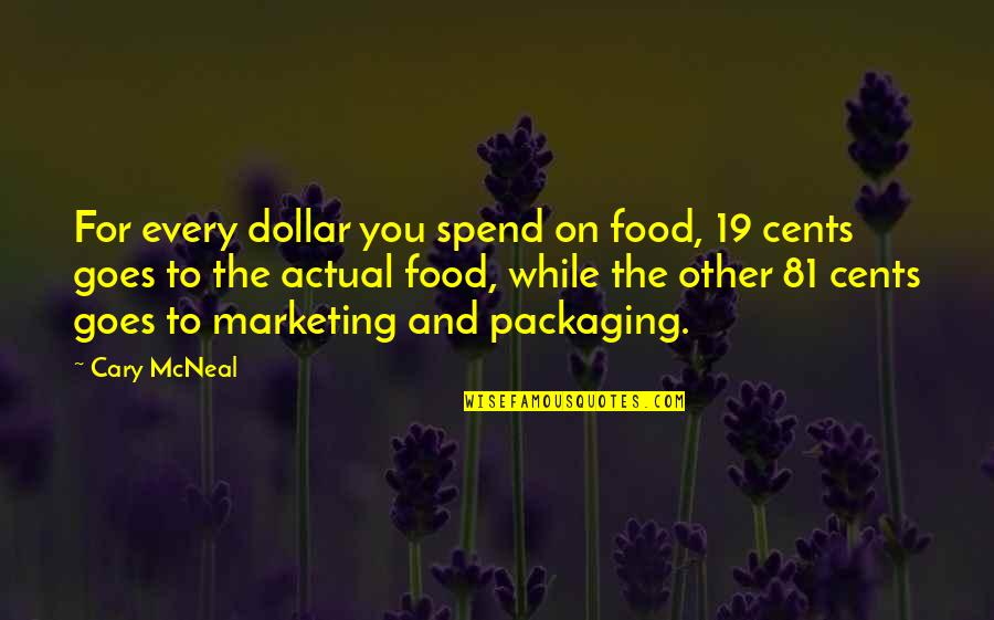 Cary Quotes By Cary McNeal: For every dollar you spend on food, 19