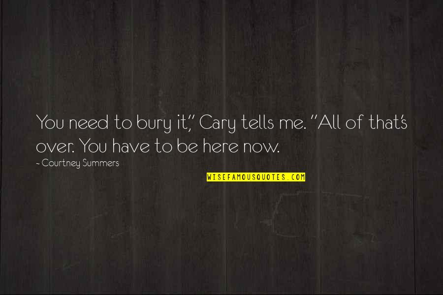 """Cary Quotes By Courtney Summers: You need to bury it,"""" Cary tells me."""