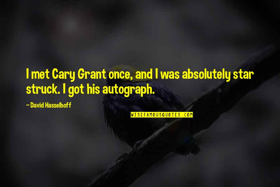 Cary Quotes By David Hasselhoff: I met Cary Grant once, and I was
