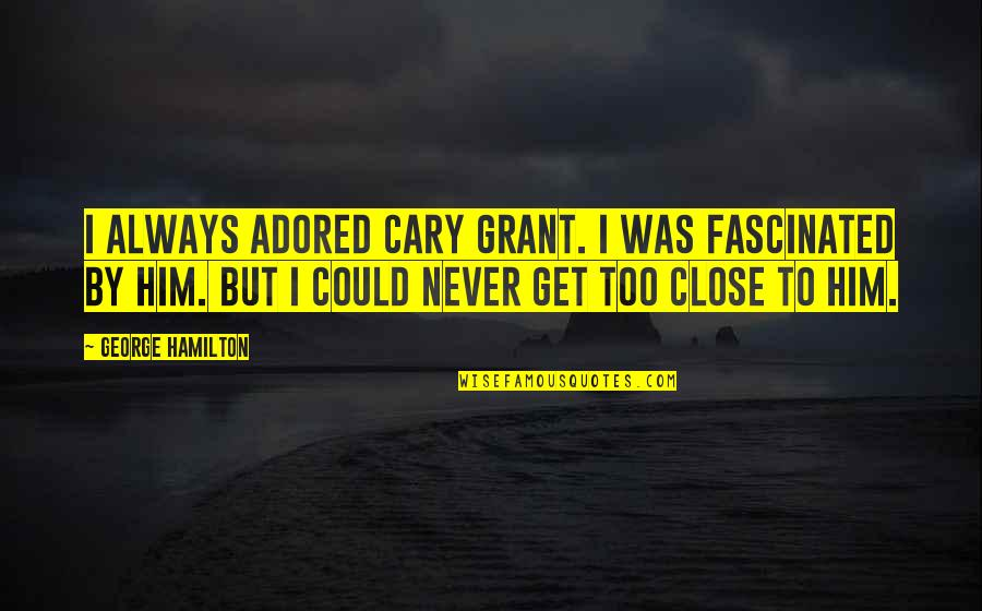 Cary Quotes By George Hamilton: I always adored Cary Grant. I was fascinated