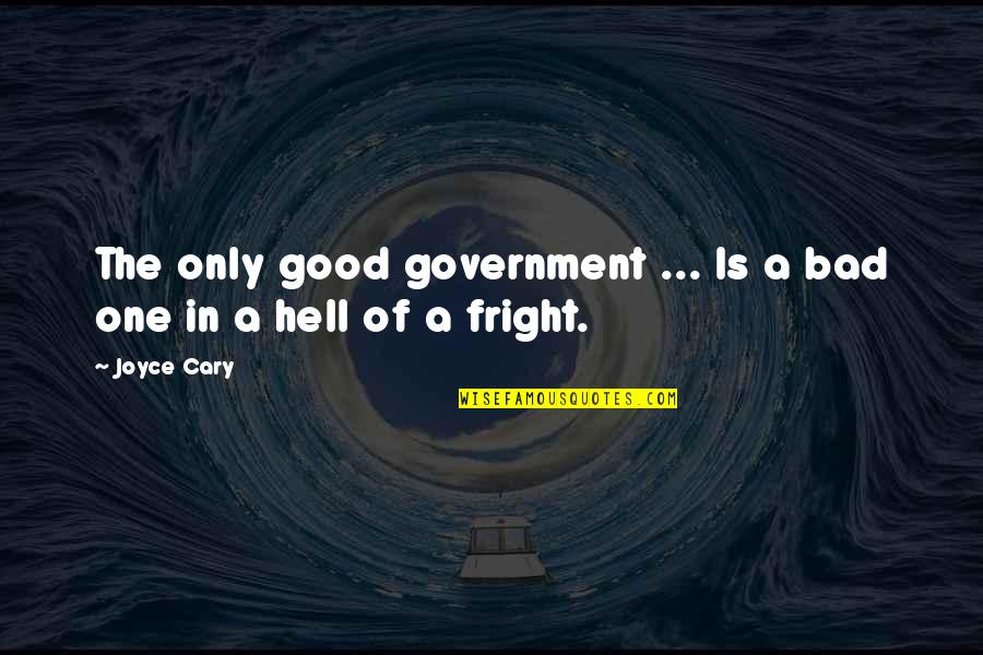 Cary Quotes By Joyce Cary: The only good government ... Is a bad