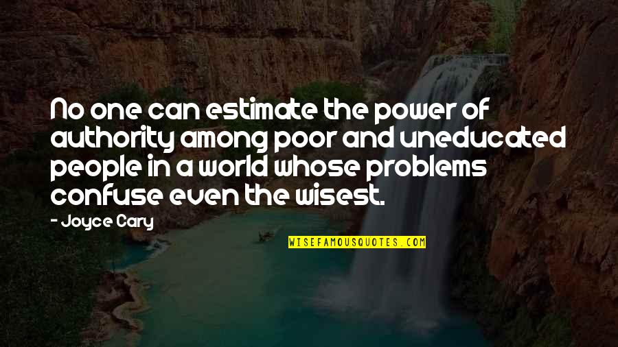 Cary Quotes By Joyce Cary: No one can estimate the power of authority