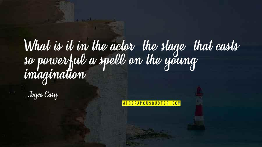 Cary Quotes By Joyce Cary: What is it in the actor, the stage,