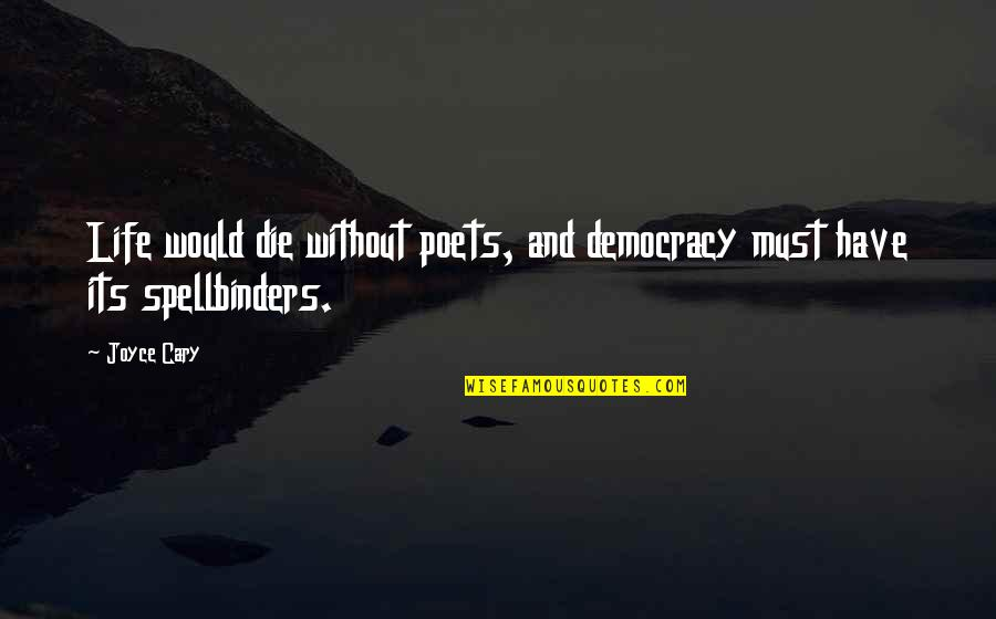 Cary Quotes By Joyce Cary: Life would die without poets, and democracy must