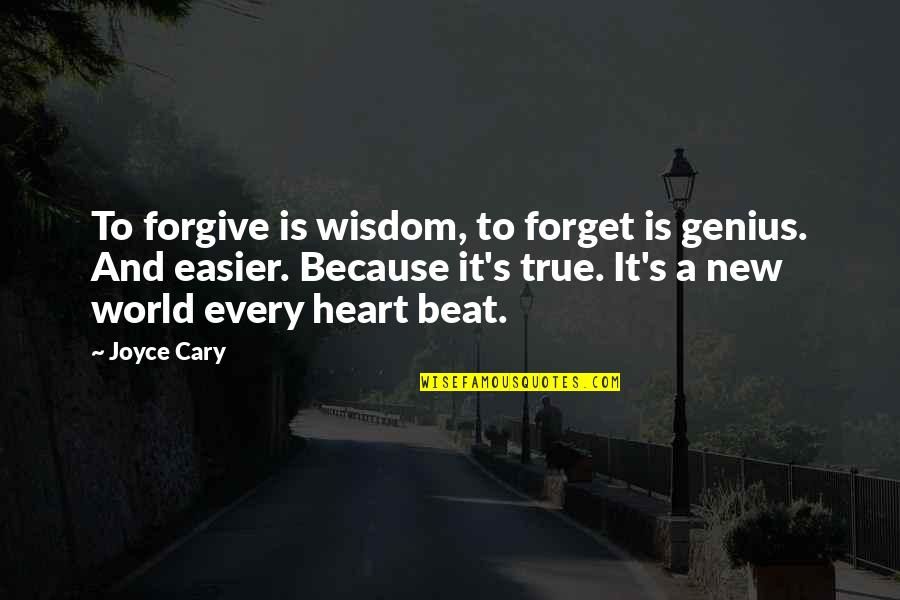 Cary Quotes By Joyce Cary: To forgive is wisdom, to forget is genius.