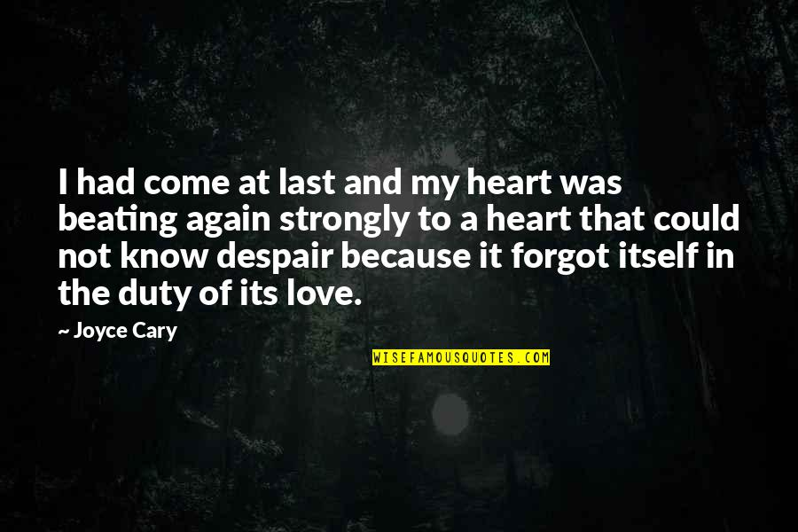 Cary Quotes By Joyce Cary: I had come at last and my heart