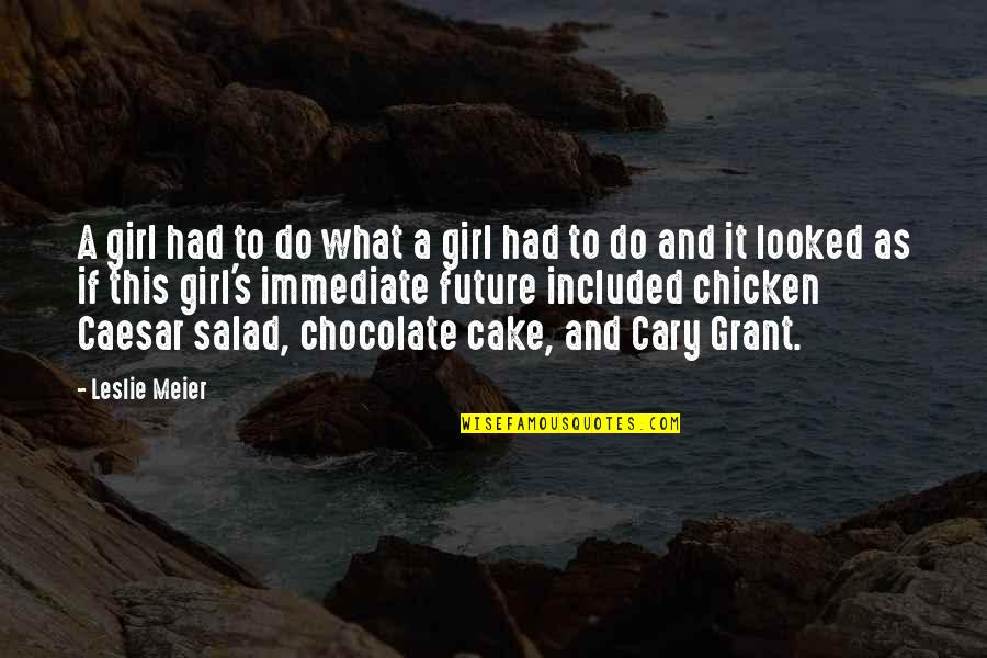 Cary Quotes By Leslie Meier: A girl had to do what a girl