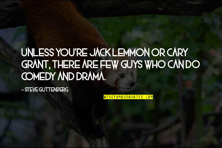 Cary Quotes By Steve Guttenberg: Unless you're Jack Lemmon or Cary Grant, there