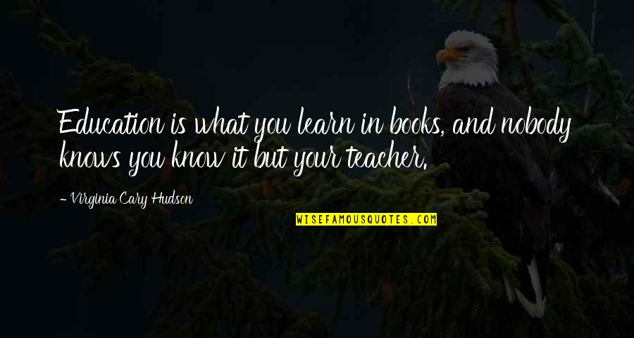 Cary Quotes By Virginia Cary Hudson: Education is what you learn in books, and