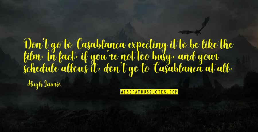 Casablanca Film Quotes By Hugh Laurie: Don't go to Casablanca expecting it to be