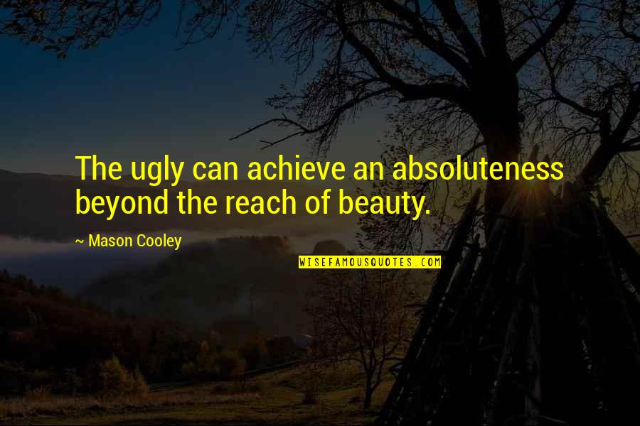 Casanova Francesca Bruni Quotes By Mason Cooley: The ugly can achieve an absoluteness beyond the