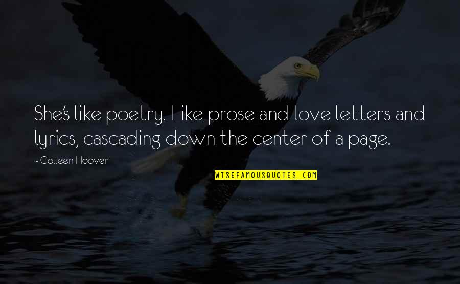 Cascading Quotes By Colleen Hoover: She's like poetry. Like prose and love letters