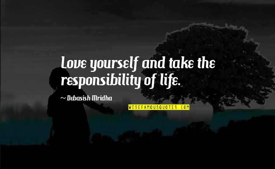 Cascading Quotes By Debasish Mridha: Love yourself and take the responsibility of life.