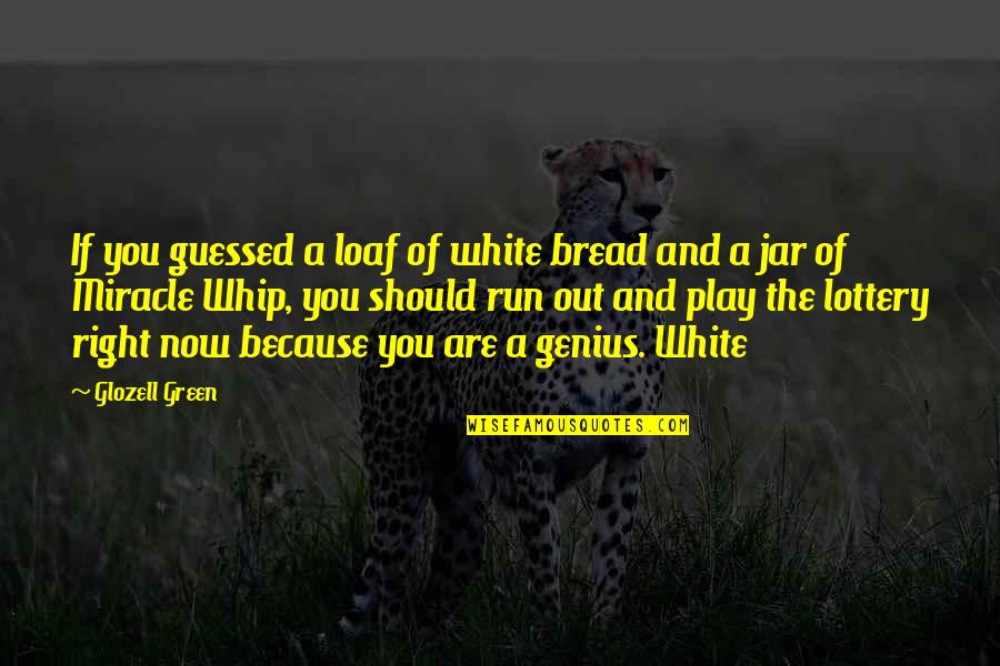 Cascading Quotes By Glozell Green: If you guessed a loaf of white bread