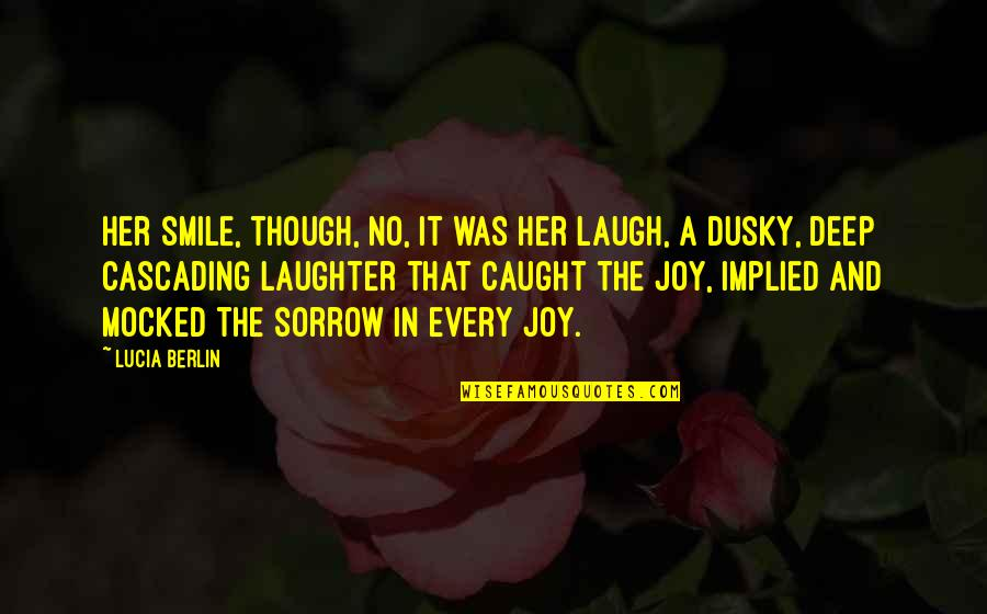 Cascading Quotes By Lucia Berlin: Her smile, though, no, it was her laugh,