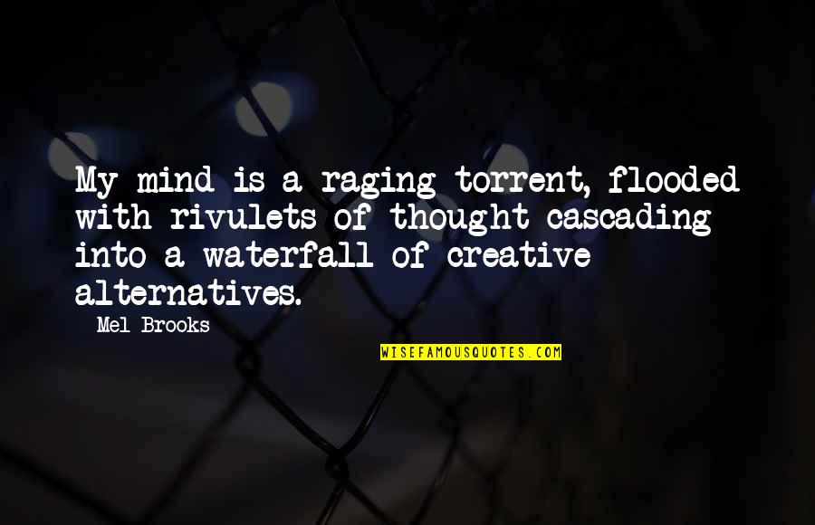 Cascading Quotes By Mel Brooks: My mind is a raging torrent, flooded with