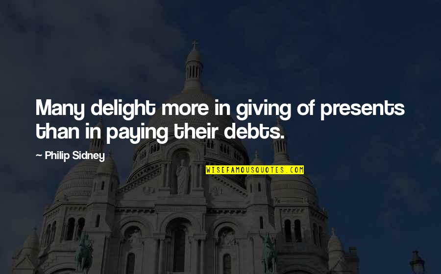 Cascading Quotes By Philip Sidney: Many delight more in giving of presents than