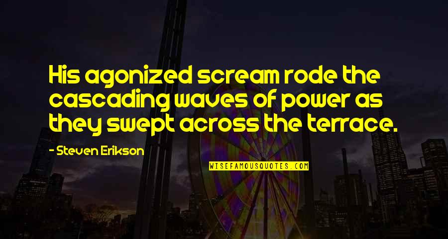 Cascading Quotes By Steven Erikson: His agonized scream rode the cascading waves of
