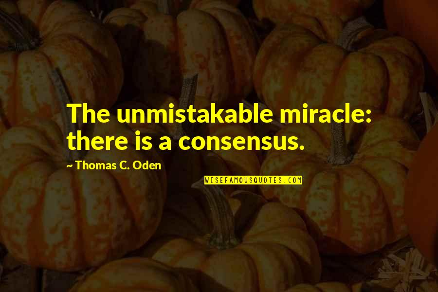 Cascading Quotes By Thomas C. Oden: The unmistakable miracle: there is a consensus.