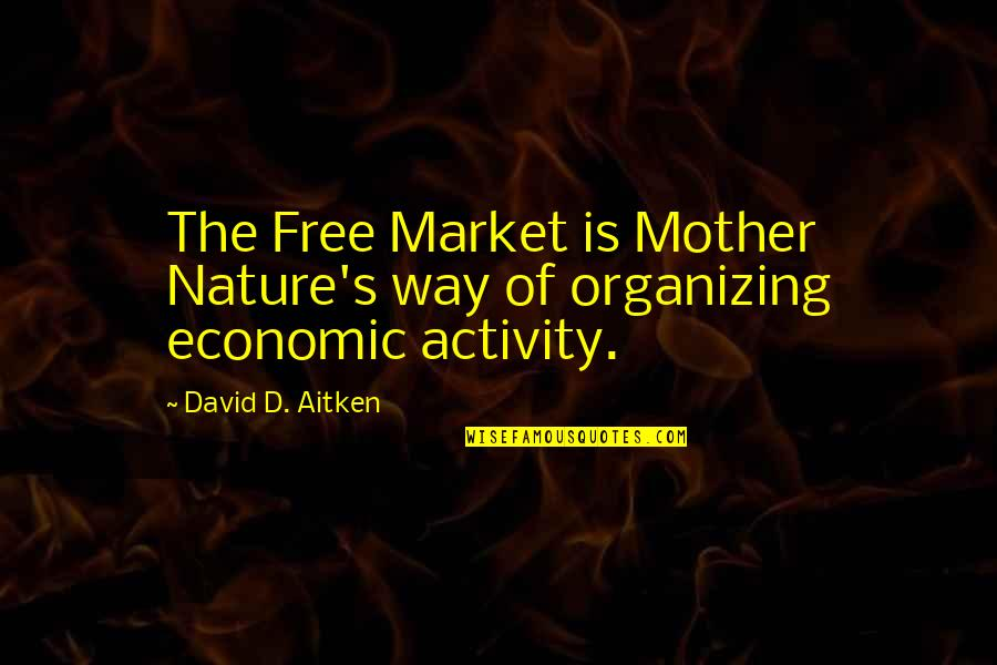 Casey Becker Quotes By David D. Aitken: The Free Market is Mother Nature's way of