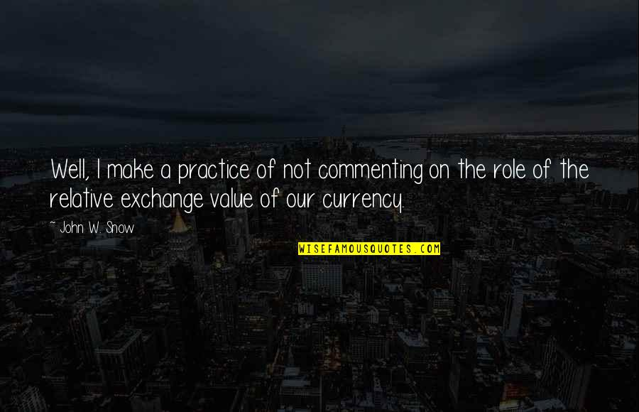 Casey Becker Quotes By John W. Snow: Well, I make a practice of not commenting