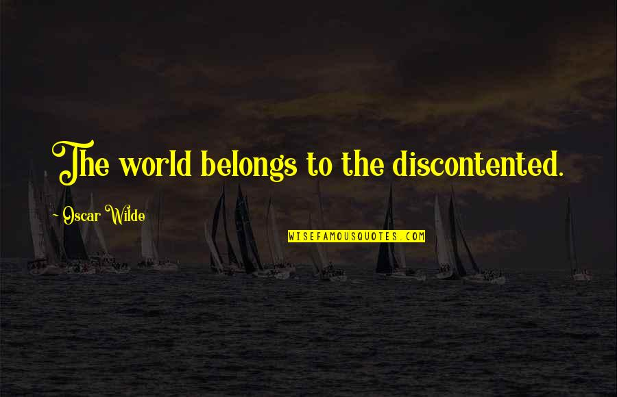 Casey Becker Quotes By Oscar Wilde: The world belongs to the discontented.