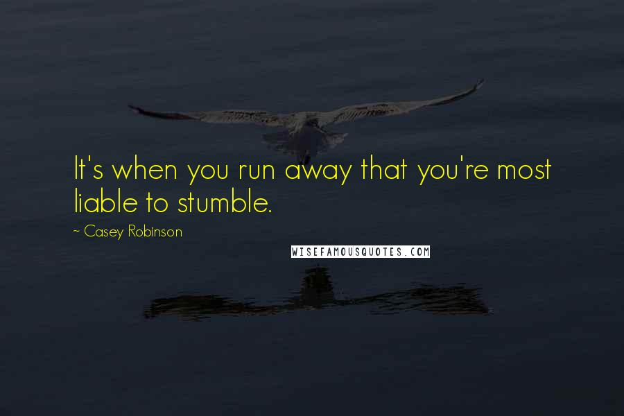 Casey Robinson quotes: It's when you run away that you're most liable to stumble.