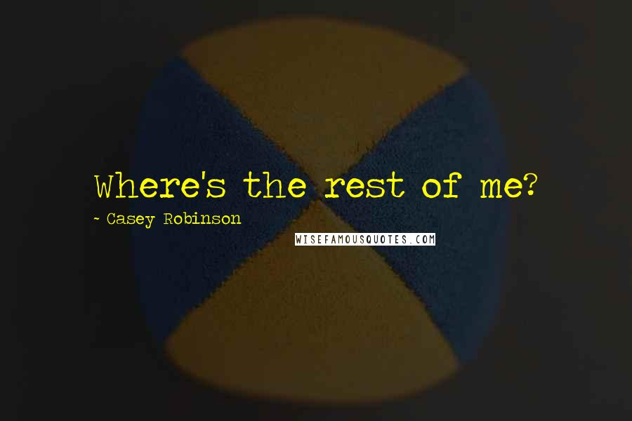 Casey Robinson quotes: Where's the rest of me?