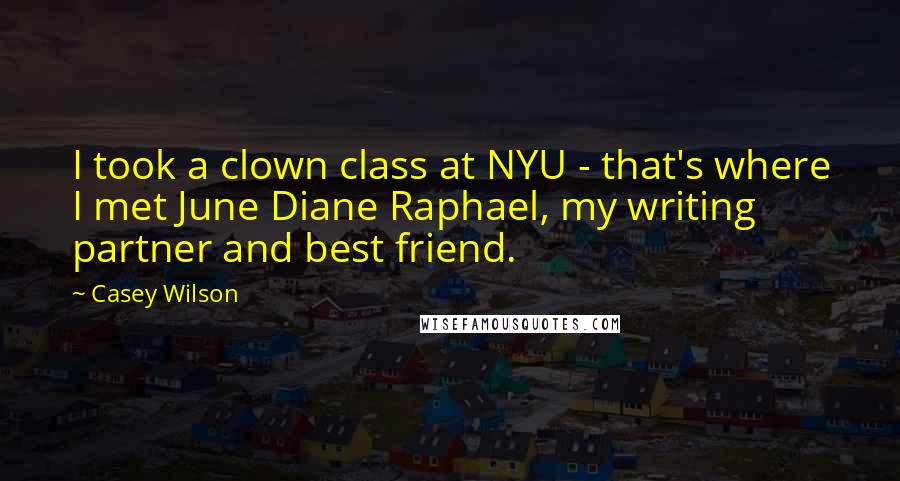 Casey Wilson quotes: I took a clown class at NYU - that's where I met June Diane Raphael, my writing partner and best friend.