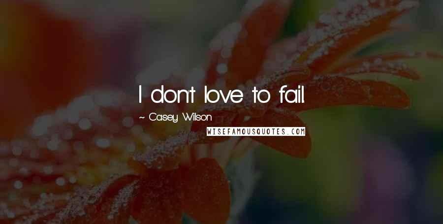 Casey Wilson quotes: I don't love to fail.