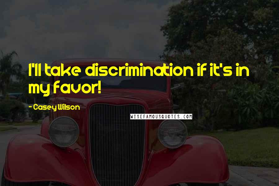 Casey Wilson quotes: I'll take discrimination if it's in my favor!
