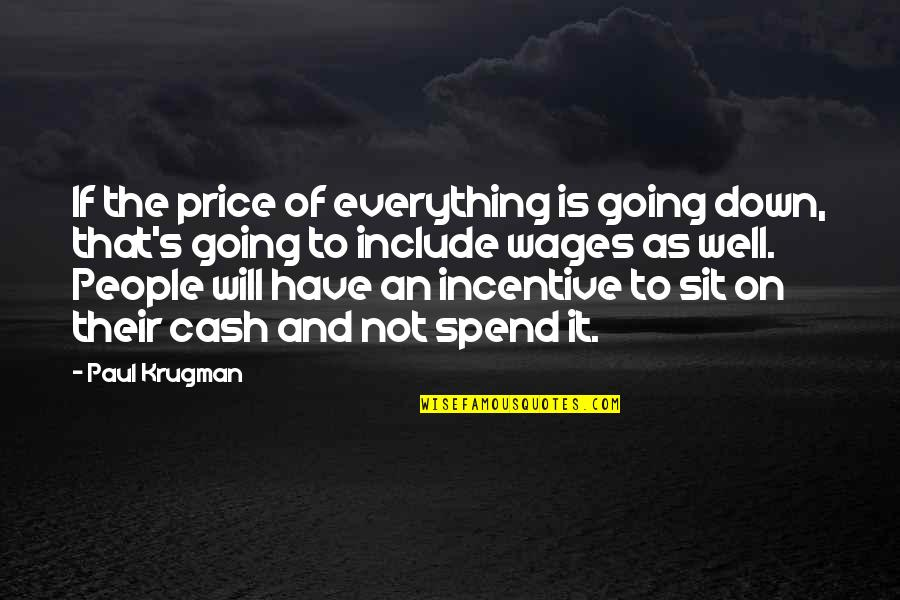 Cash Incentive Quotes By Paul Krugman: If the price of everything is going down,
