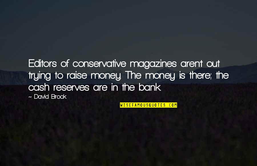 Cash Money Quotes By David Brock: Editors of conservative magazines aren't out trying to