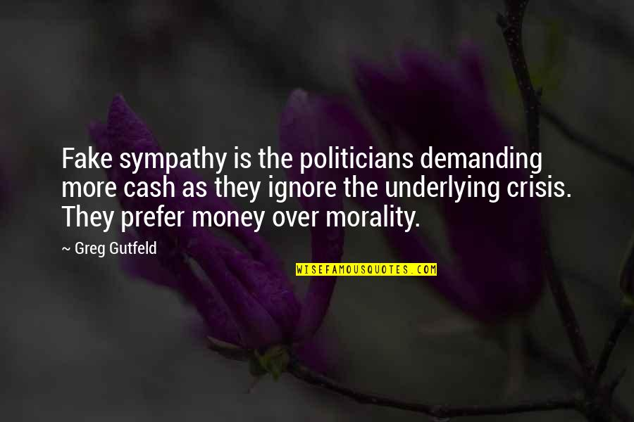 Cash Money Quotes By Greg Gutfeld: Fake sympathy is the politicians demanding more cash