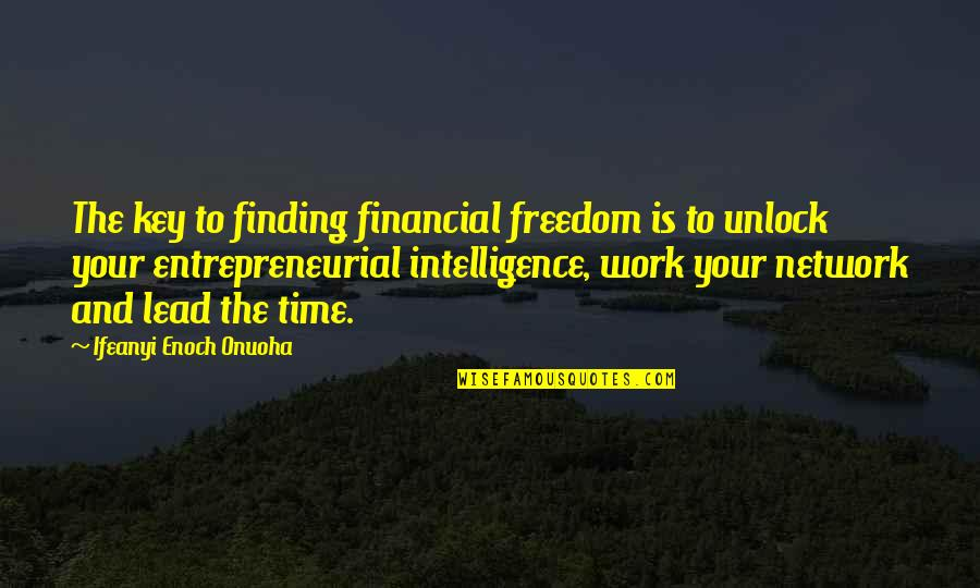 Cash Money Quotes By Ifeanyi Enoch Onuoha: The key to finding financial freedom is to