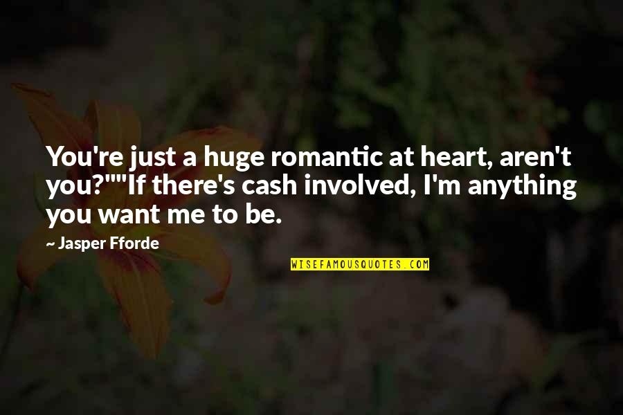 Cash Money Quotes By Jasper Fforde: You're just a huge romantic at heart, aren't