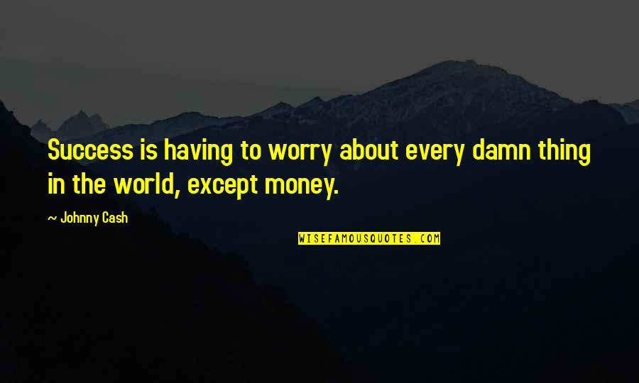 Cash Money Quotes By Johnny Cash: Success is having to worry about every damn